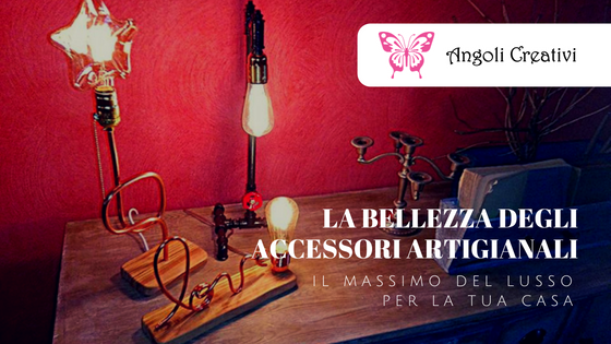 La bellezza degli accessori artigianali: il massimo del lusso per la tua casa